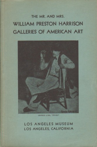 HARRISON, WILLIAM PRESTON - A CATALOGUE OF THE MR. AND MRS. WILLIAM PRESTON HARRISON GALLERIES OF AMERICAN ART - COMPILED AND ARRANGED BY PRESTON HARRISON