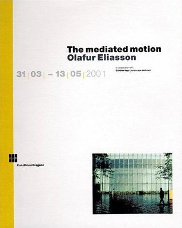 (ELIASSON, OLAFUR). ELIASSON, OLAFUR, MAURICE MERLEAU-PONTY, ANDREAS SPIEGEL, MARIANNE KROGH JENSEN, RUDOLF SAGMEISTER & MARKUS TRETTER - OLAFUR ELIASSON: THE MEDIATED MOTION