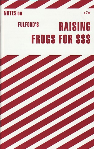 (FULFORD, JASON). FULFORD, JASON. FOREWORD BY JACQUES MARLOW. MIKE SLACK AND TRICIA GABRIEL, EDITORS - NOTES ON FULFORD'S RAISING FROGS FOR $ $ $ - SIGNED BY JASON FULFORD