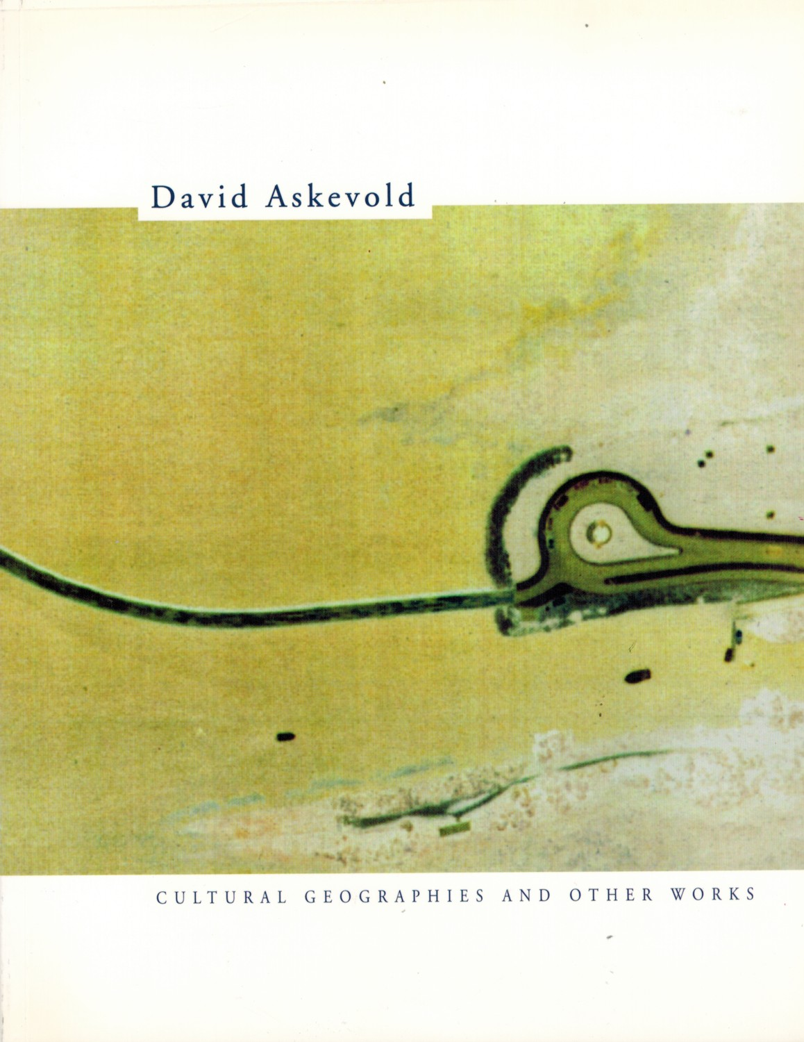 (ASKEVOLD, DAVID). ASKEVOLD, DAVID, MIKE KELLEY, CLIFF EYLAND, TERRY GRAFF & PETRA RIGBY WATSON - DAVID ASKEVOLD: CULTURAL GEOGRAPHIES AND SELECTED WORKS - SIGNED PRESENTATION COPY FROM THE ARTIST