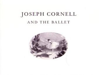 (CORNELL, JOSEPH). STARR, SANDRA LEONARD - JOSEPH CORNELL AND THE BALLET