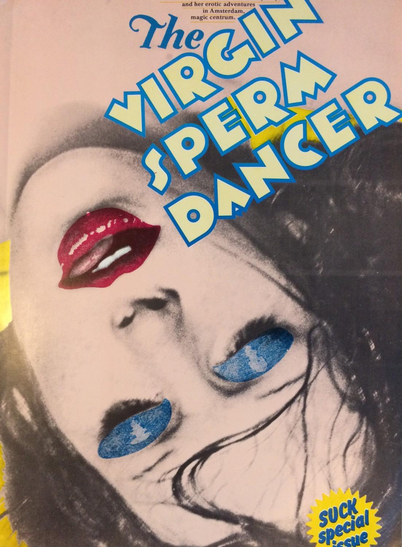 (GORDON, GINGER, AKA BEEKE, ANNA). LEVY, WILLIAM, GINGER GORDON (AKA ANNA BEEKE) & ANTHON BEEKE - THE VIRGIN SPERM DANCER (SUCK SPECIAL ISSUE)