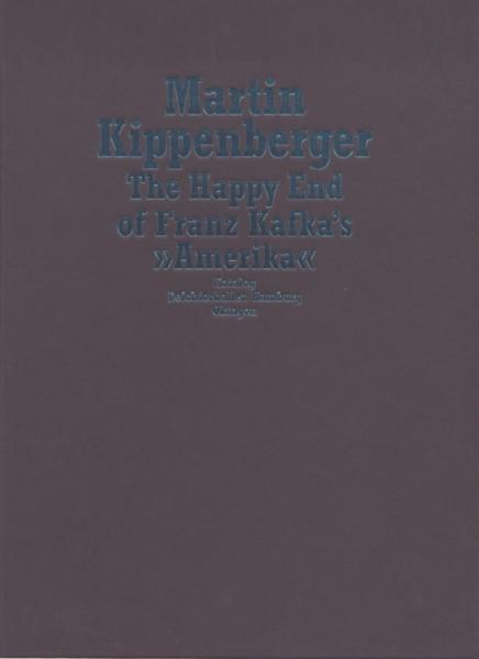 (KIPPENBERGER, MARTIN). FELIX, ZDENEK, VEIT LOERS & RUDOLF SCHMITZ - MARTIN KIPPENBERGER: THE HAPPY END OF FRANZ KAFKA'S