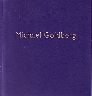 (GOLDBERG, MICHAEL). KERTESS, KLAUS & SAUL OSTROW - MICHAEL GOLDBERG: OVER THE MOON: PAINTINGS 2000 - 2002