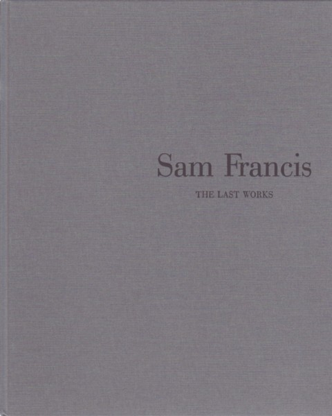 (FRANCIS, SAM). FOX, HOWARD N., LUISE & JENS FAURSCHOU - SAM FRANCIS: THE LAST WORKS