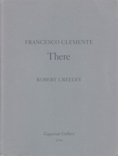 (CLEMENTE, FRANCESCO). CLEMENTE, FRANCESCO & ROBERT CREELEY - FRANCESCO CLEMENTE: THERE