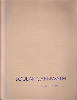 (CARNWATH, SQUEAK). CARNWATH, SQUEAK - SQUEAK CARNWATH: RECENT PAINTINGS