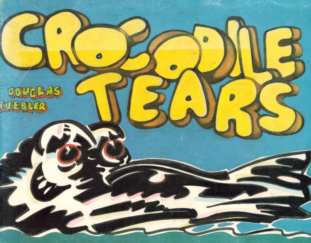 (HUEBLER, DOUGLAS). HUEBLER, DOUGLAS & ARTHUR ROSE. INTRODUCTION BY JULIA BROWN - CROCODILE TEARS (BRIEF FICTIONS RE-SOUNDING FROM THE PROPOSAL IN VARIABLE PIECE #70: 1971