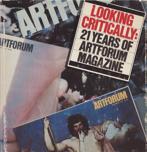 (ARTFORUM). SANDBACK, AMY BAKER, EDITOR - LOOKING CRITICALLY: 21 YEARS OF ARTFORUM MAGAZINE
