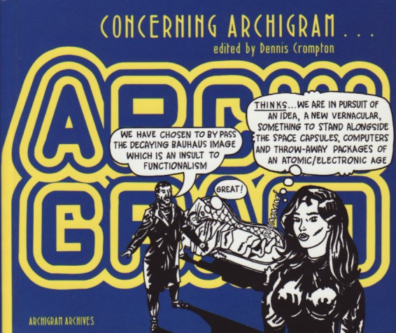 (ARCHIGRAM). CROMPTON, DENNIS, DAVID GREENE, MICHAEL SORKIN, PETER COOK, MICHAEL WEBB, BARRY CURTIS & WILLIAM MENKING. DENNIS CROMPTON, EDITOR - CONCERNING ARCHIGRAM