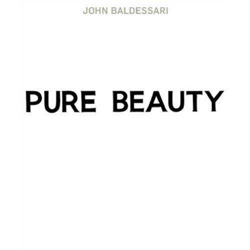 (BALDESSARI, JOHN). MORGAN, JESSICA & LESLIE JUVES, EDITORS - JOHN BALDESSARI: PURE BEAUTY