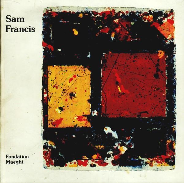 (FRANCIS, SAM). BUTTERFIELD, JAN, YVES MICHAUD & JEAN-LOUIS PRAT - SAM FRANCIS: MONOTYPES ET PEINTURES