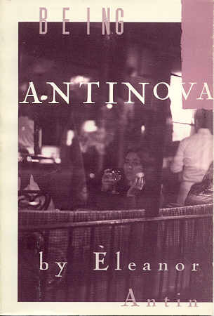 (ANTIN, ELEANOR). ANTIN, ELEANOR & ARLENE RAVEN - BEING ANTINOVA BY ELEANOR ANTIN - AN EXTRAORDINARY SIGNED ASSOCIATION COPY FROM THE ARTIST