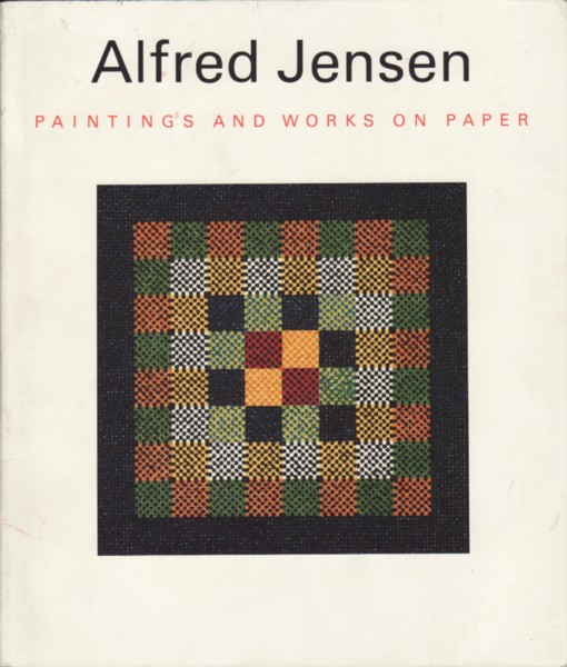 (JENSEN, ALFRED). REIDELBACH, MARIA, PETER SCHJELDAHL, ALFRED JENSEN & THOMAS M. MESSER - ALFRED JENSEN: PAINTINGS AND WORKS ON PAPER