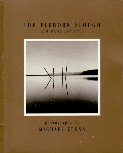 (KENNA, MICHAEL). KENNA, MICHAEL & MARK SILBERSTEIN - THE ELKHORN SLOUGH AND MOSS LANDING: PHOTOGRAPHS BY MICHAEL KENNA