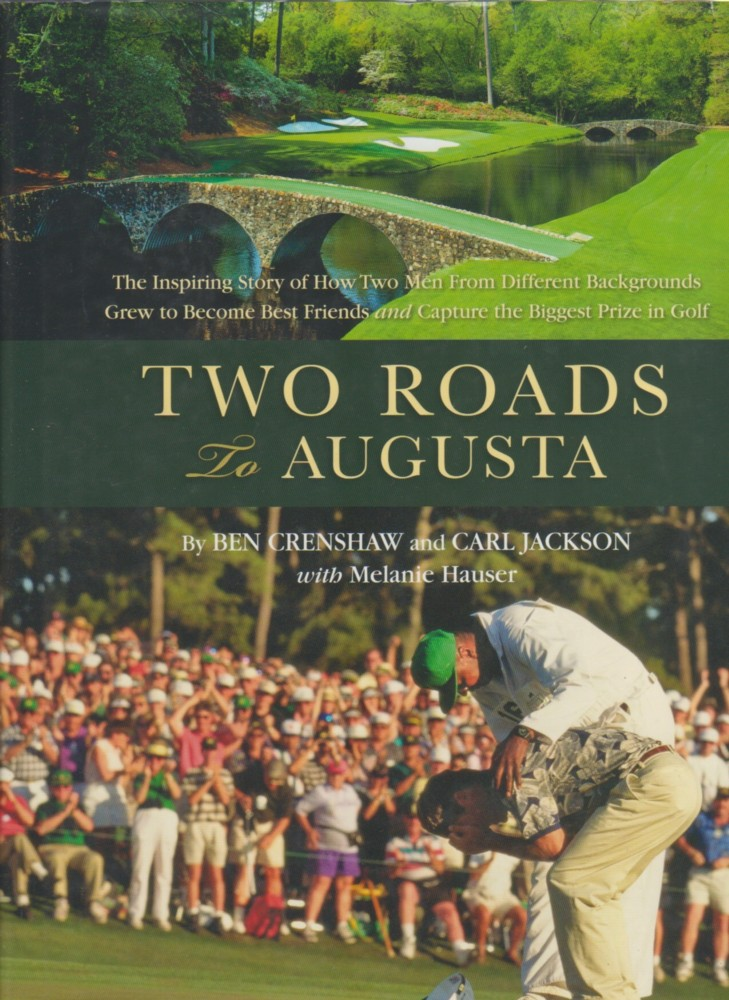 CRENSHAW, BEN, CARL JACKSON & MELANIE HAUSER. SCOTT SAYERS & MARTIN DAVIS, EDITORS - TWO ROADS TO AUGUSTA - SIGNED BY BEN CRENSHAW AND CARL JACKSON