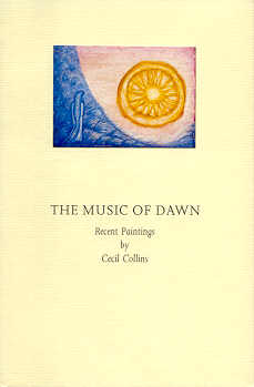 (COLLINS, CECIL). ANDERSON, WILLIAM. FOREWORD BY ANTHONY D'OFFAY - THE MUSIC OF DAWN: RECENT PAINTINGS BY CECIL COLLINS
