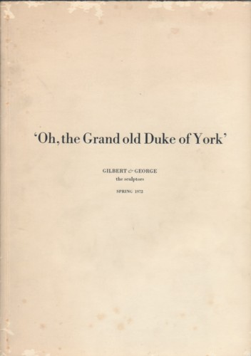 (GILBERT & GEORGE). GILBERT & GEORGE, JEAN-CHRISTOPHE AMMANN & BARBARA M. REISE - OH, THE GRAND OLD DUKE OF YORK: GILBERT & GEORGE THE SCULPTORS SPRING 1972