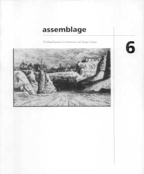 (ASSEMBLAGE). HAYS, K. MICHAEL, BEATRIZ COLOMINA, MARY MACLEOD, LINDA POLLAK, MARK RAKATANSKY & ALICIA KENNEDY, EDITORS - ASSEMBLAGE: A CRITICAL JOURNAL OF ARCHITECTURE AND DESIGN CULTURE: 6 - JUNE 1988