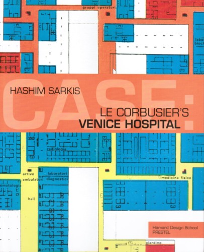 (CORBUSIER, LE). SARKIS, HASHIM, PABLO ALLARD & TIMOTHY HYDE - LE CORBUSIER'S VENICE HOSPITAL AND THE MAT BUILDING REVIVAL