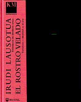 CORTES, JOSE MIGUEL G. - IRUDI LAUSOTUA: TRABESTISMOA ETA IDENTITATEA ARTEAN / EL ROSTRO VELADO: TRAVESTISMO E IDENTIDAD EN EL ARTE (THE VEILED FACE: TRANSVEST[IT]ISM AND IDENTITY IN ART)