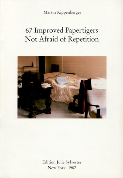 (KIPPENBERGER, MARTIN). KIPPENBERGER, MARTIN - MARTIN KIPPENBERGER: 67 IMPROVED PAPERTIGERS NOT AFRAID OF REPETITION