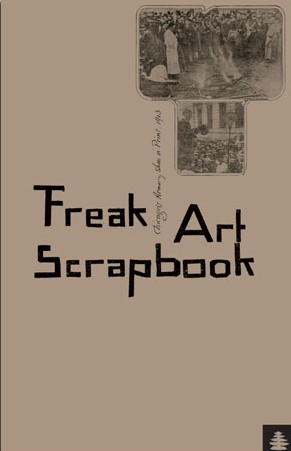 CORBETT, JOHN & JOSIAH MCELHENY - FREAK ART SCRAPBOOK: CHICAGO'S ARMORY SHOW IN PRINT, 1913