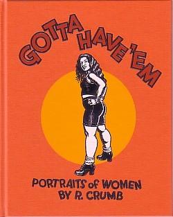 (CRUMB, R.). CRUMB, ROBERT. - GOTTA HAVE 'EM: PORTRAITS OF WOMEN BY R. CRUMB