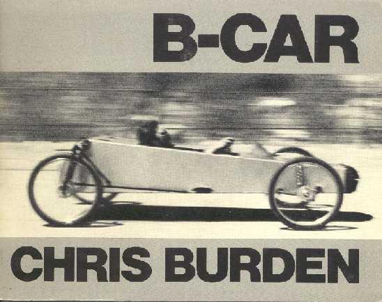 (BURDEN, CHRIS). BURDEN, CHRIS & ALEXIS SMITH - B-CAR: THE STORY OF CHRIS BURDEN'S BICYCLE CAR