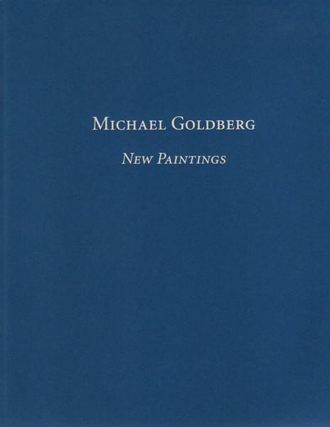 (GOLDBERG, MICHAEL). GOLDBERG, MICHAEL & JOHN YAU - MICHAEL GOLDBERG: NEW PAINTINGS