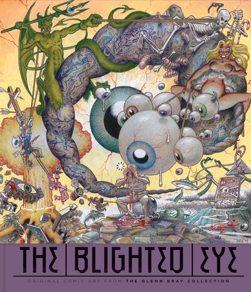 BRAY, GLENN & DOUG HARVEY - THE BLIGHTED EYE: ORIGINAL COMIC ART FROM THE GLENN BRAY COLLECTION - SIGNED BY THE AUTHORS